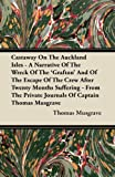 Castaway on the Auckland Isles - a Narrative of the Wreck of the 'Grafton' and of the Escape of the Crew after Twenty Months Suffering - from the Priv, Thomas Musgrave, 1446099814