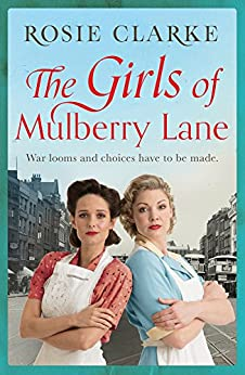 The Girls of Mulberry Lane: A heart-warming, war time family saga (The Mulberry Lane Series Book 1) by [Clarke, Rosie]