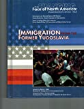 img - for Immigration from the Former Yugoslavia (Changing Face of North America) book / textbook / text book