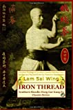 Iron Thread. Southern Shaolin Hung Gar Kung Fu Classics Series, Lam Sai Wing and Andrew Timofeevich, 1440475008
