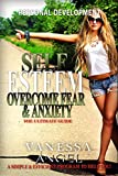 Self Esteem: Overcome Fear & Anxiety: The Ultimate Guide (Personal Development Book): Mental Health, How to Be Happy, Feeling Good, Goal Setting, Positive Thinking