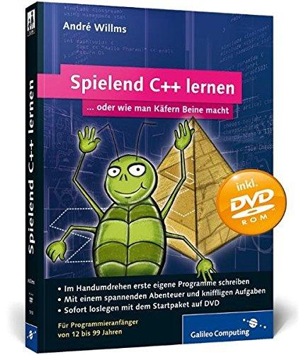 Spielend C++ lernen: Für Programmieranfänger von 12 bis 99 Jahren (Galileo Computing)