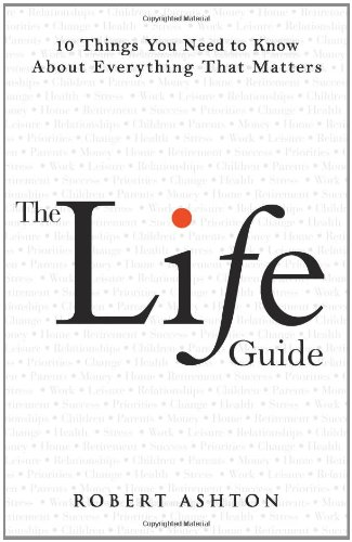 Robert Ashton, author of The Life Guide: 10 Things You Need to Know About Everything That Matters