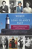 Women in Long Island's Past, Natalie A. Naylor, 1609494997
