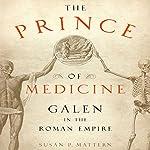 The Prince of Medicine: Galen in the Roman Empire | Susan P. Mattern