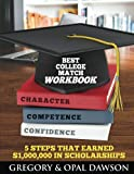 Best College Match Workbook: 5 Steps that Earned $1,000,000 in Scholarships