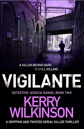 Vigilante: A gripping and twisted serial killer thriller (Detective Jessica Daniel thriller series Book 2)