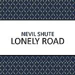 Lonely Road | Nevil Shute