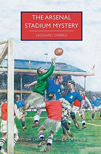 Arsenal Stadium - The Arsenal Stadium Mystery (British Library Crime Classics)