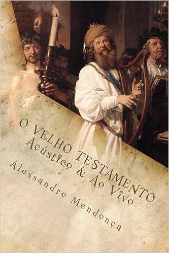 O VELHO TESTAMENTO - Acustico & Ao Vivo: Reflexões Bíblicas Sem Estridência (Portuguese Edition): Alessandro Alcantara de Mendonça, Tatiana Reis: ...