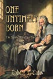 One Untimely Born, Robert L. Cate, 0865549958