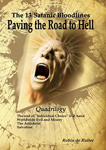 The 13 Satanic Bloodlines - Paving the Road to Hell (QUADRILOGY): 4 BOOKS IN 1 VOLUME: The End of Individual Choice is at Hand - Worldwide Evil and Misery - The Antichrist - Salvation ()