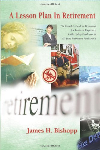 A Lesson Plan in Retirement: The Guide to Retirement for Teachers, Professors, Public Safety Employees, and All State Retirement Participants