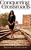 Conquering The Crossroads: 40 Day Devotional For Single Ladies