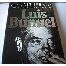My Last Breath: The Autobiography of Luis Bunuel by Luis Bunuel (1984-01-03)