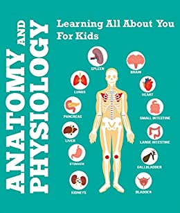 Amazon.com: Anatomy And Physiology: Learning All About You ...