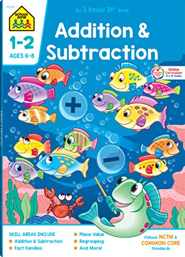 School Zone - Addition & Subtraction Workbook - 64 Pages, Ages 6 to 8, 1st & 2nd Grade Math, Place Value, Regrouping, Fact Tables, and More (School Zone I Know -
