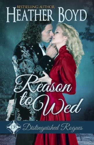 Reason To Wed (Distinguished Rogues) (Volume 7)