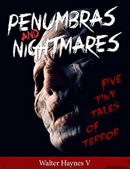 Penumbras and Nightmares: Five Tiny Tales of Terror by [Haynes, Walter]