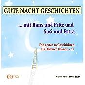 Gute Nacht Geschichten mit Hans und Fritz und Susi und Petra 1+2 | Michael Bauer, Carina Bauer