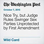 Nice Try, but Judge Rules Swinger Sex Parties Unprotected by First Amendment | Justin Wm. Moyer