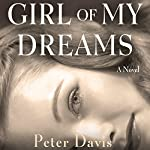 Girl of My Dreams: A Novel | Peter Davis