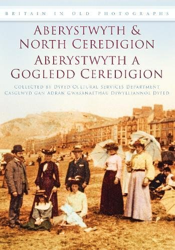 Aberystwyth and North Ceredigon (Britain in Old Photographs)