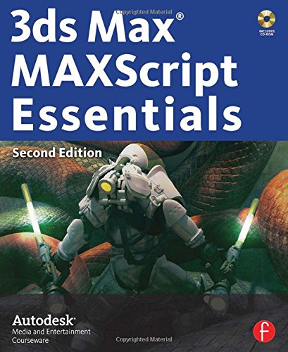 3ds Max MAXScript Essentials (Autodesk 3ds Max 9 Maxscript Essentials) by Focal Press