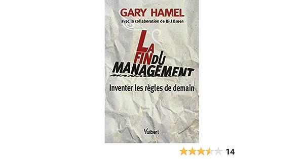 La Fin Du Management Essais Inventer Les Règles De Demain French Edition Hamel Gary 9782711743391 Amazon Com Books