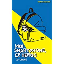 Moi smartphone, ce héros - 2 - Louis (French Edition)