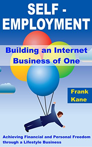 Self-Employment: Building an Internet Business of One: Achieving Financial and Personal Freedom through a Lifestyle Business