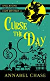 Curse the Day (A Spellbound Paranormal Cozy Mystery) (Volume 1) by  Annabel Chase in stock, buy online here