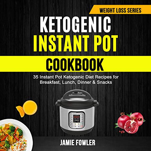 Ketogenic Instant Pot Cookbook: 35 Instant Pot Ketogenic Diet Recipes for Breakfast, Lunch, Dinner & Snacks by Jamie Fowler