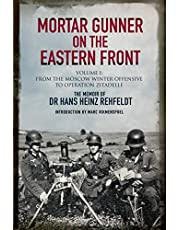 Mortar Gunner on the Eastern Front Volume I: From the Moscow Winter Offensive to Operation Zitadelle