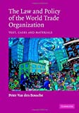 img - for The Law and Policy of the World Trade Organization: Text, Cases and Materials by Van den Bossche, Professor Peter (2005) Hardcover book / textbook / text book