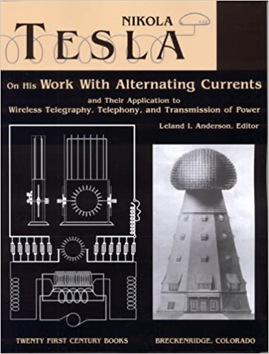 image for Nikola Tesla on His Work With Alternating Currents and Their Application to Wireless Telegraphy, Telephony, and Transmission of Power: An Extended Interview (Tesla Presents Series, Pt. 1)