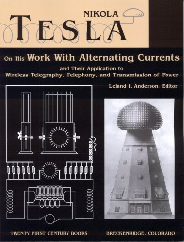 Nikola Tesla on His Work With Alternating Currents and Their Application to Wireless Telegraphy, Telephony, and Transmission of Power: An Extended Interview (Tesla Presents Series, Pt. 1)