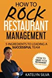 How to Rock Restaurant Management: 5 Ingredients to Leading a Successful Team