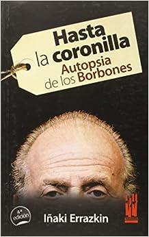 Ebooks Hasta La Coronilla - Autopsia De Los Borbones Descargar Epub