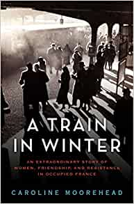 A Train In Winter An Extraordinary Story Of Women border=