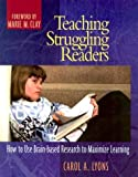 img - for Teaching Struggling Readers: How to Use Brain-Based Research to Maximize Learning by Carol Lyons (2003-02-04) book / textbook / text book