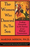 The Women Who Danced by the Sea: Finding Ourselves in the Stories of our Biblical Foremothers
