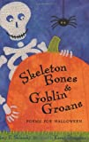 Skeleton Bones and Goblin Groans: Poems for Halloween