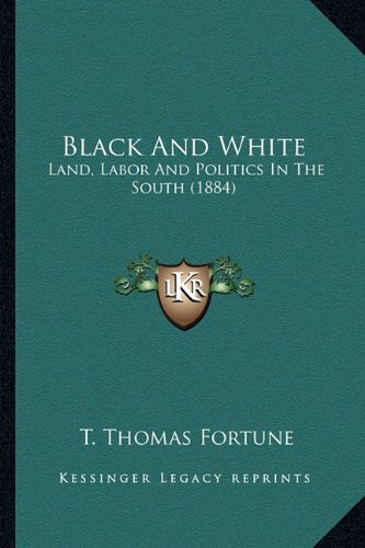 Read Online Black And White: Land, Labor And Politics In The South (1884) ebook