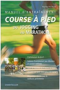 Manuel d'entraînement course à pied : Du jogging au marathon par Paul Van den Bosch