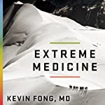 Extreme Medicine: How Exploration Transformed Medicine in the Twentieth Century | Kevin Fong