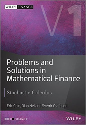 1: Problems and Solutions in Mathematical Finance: Stochastic Calculus (The Wiley Finance Series)