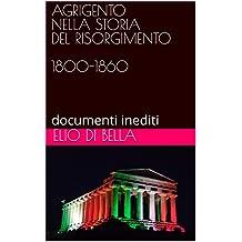 AGRIGENTO NELLA STORIA DEL RISORGIMENTO 1800-1860: documenti inediti (STORIA DI AGRIGENTO Vol. 2) (Italian Edition)
