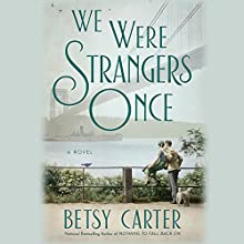 We Were Strangers Once Audiobook by Betsy Carter Narrated by Suzanne Toren
