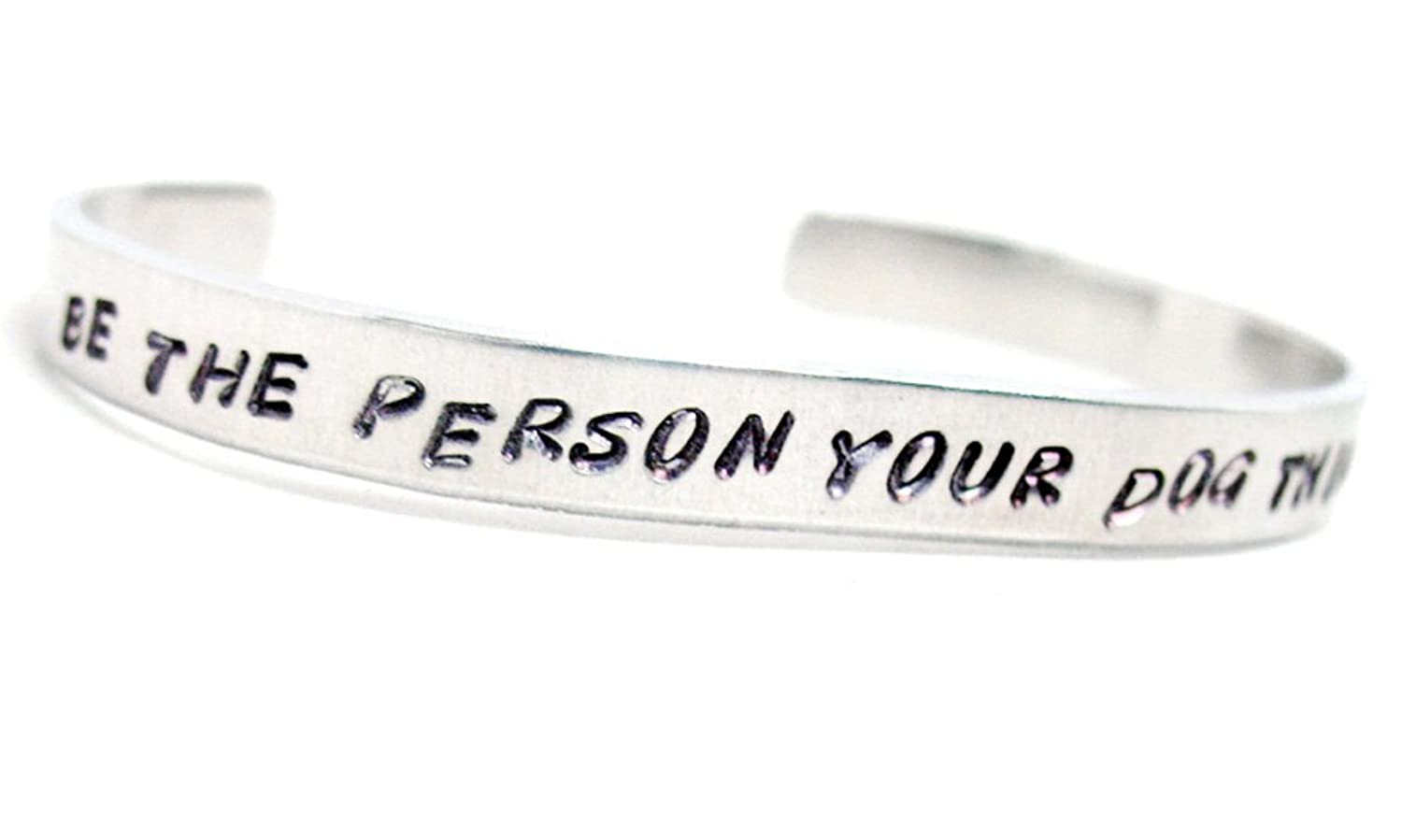 Hand Stamped - Adjustable Aluminum Bracelet - Be the Person Your Dog Thinks You Are